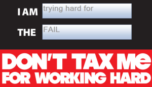 don't tax me for working hard